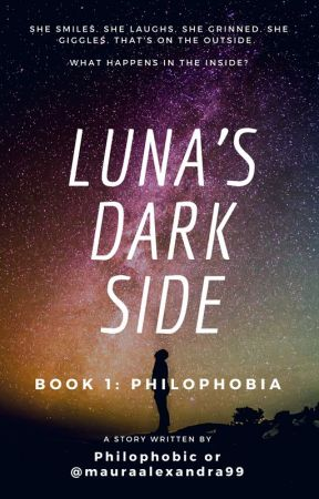 Luna's Dark Side ~ Book 1: Philophobia by mauraalexandra99