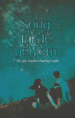 Sống lại để yêu em. [Trọng Sinh]