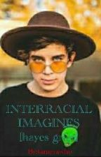 INTERRACIAL IMAGINES [Hayes Grier] (Completed)  by tamyrawho