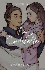 I'm (Not) Cinderella || BUMSSO by SariHardiyanti