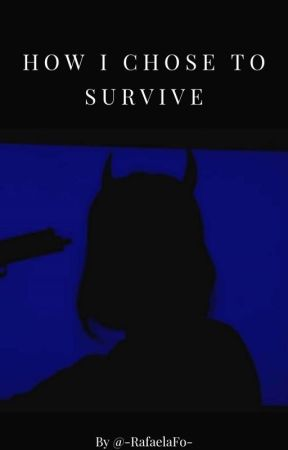 How I chose to survive  by -skylover-