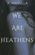 We are heathens (Versión original) by BlasfemiaBohemia