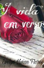 A vida em versos by EvelynVivianFlores