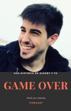 GAME OVER (Alexby11 y tu) by ItsEva27