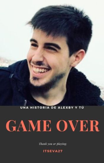 GAME OVER (Alexby11 y tu)