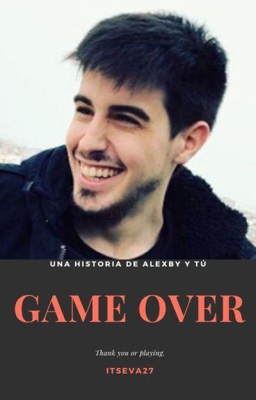 GAME OVER (Alexby11 y tu)