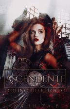 Ascendente: O Reino do Relógio by AnaLu104