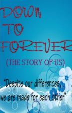 DOWN TO FOREVER (THE STORY OF US) by LeiVhiAhyi