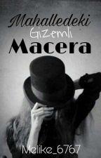 Mahalledeki Gizemli Macera by Melike_6767