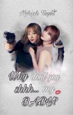 [ Fanfic - HaLE ] Why don't you shh my babe...? - Nghịch Tuyết. by nghichtuyet