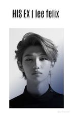 his EX | lee felix by urihyunjin