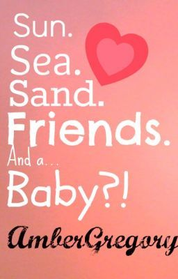 Sun,Sea,Sand,Friends and... a baby!?