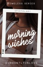 Morning Wishes by currentlyinlove
