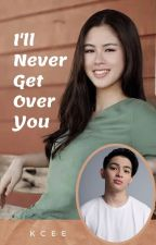 I'll Never Get Over You ( I Love You Always Forever BOOK 2 ) by KCEE23
