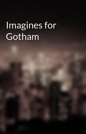 Imagines for Gotham by GothamFox