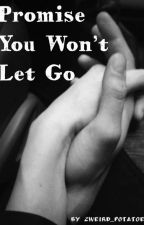 Promise You Won't Let Go by 2weird_potatoes