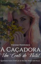Um Conto De Natal - A Caçadora  by HayaneHemmings