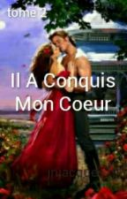 Il A Conquis Mon Coeur ( Tome 2) by jnjacques190