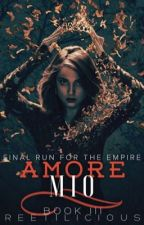 Amore Mio (The Mafia Love Trilogy Book 3) by reetilicious