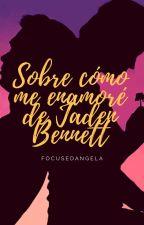 Sobre cómo me enamoré de Jaden Bennett by focusedangela