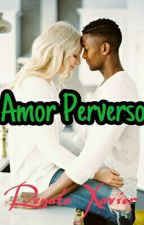 Amor Perverso  by RenataXavier623