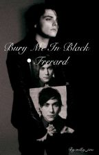 Bury Me In Black • Frerard by milky_iero