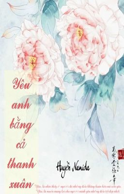 Đọc truyện [Hiện Đại] Yêu Anh Bằng Cả Thanh Xuân - Huyền Namida