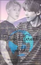 Two different Worlds // ChanBaek by My_FanGurl_World