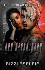 Bipolar© {#1 The Bipolar Series} by bizzleselfie