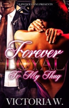 Forever Loyal To My Thug by imaawriter
