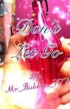 Don't Let Go by Mr_Bubbles_777