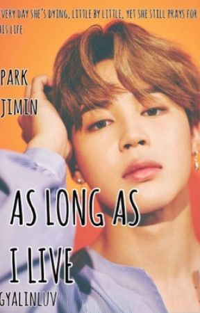 As Long As I Live - FanFiction - BTS - Park Jimin  by gyalinluv