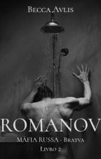 Romanov - Máfia Russa - Bratva - Livro 2. by becca_avlis