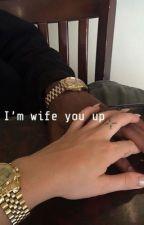 I'm wife you up  | Ybn Nahmir | by maloley-love
