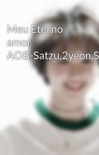 Meu Eterno amor AOB-Satzu,2yeon,Sohyo,Michaeng,Dahmo by RoseRiddleMorgado