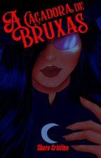 A Caçadora de Bruxas by SharaCri5tina