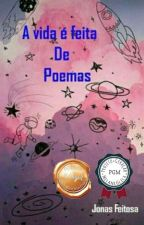 A Vida é feita de poemas by JonasFeitosa9