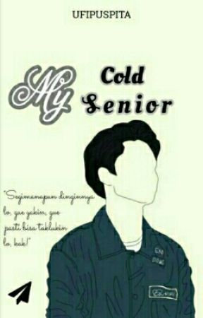 My Cold Senior(REVISI) by UfiPuspita