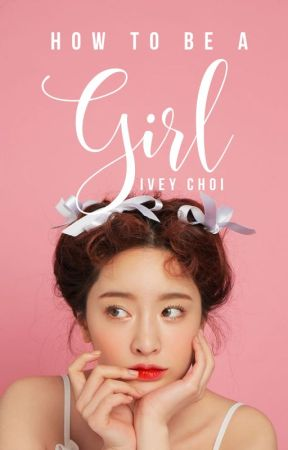 How to Be a Girl by iveychoi