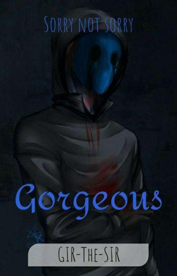 Sorry Not Sorry Gorgeous~ -  -  - Wattpad