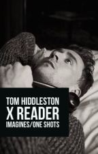 Tom Hiddleston x reader Imagines/one shots by micmickey_r