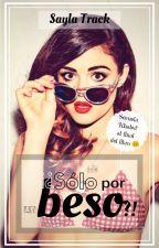 ¡¿Solo por un beso?! by SaylaTrack
