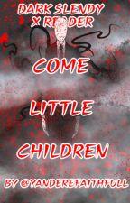 Come Little Children. by YandereFaithfull