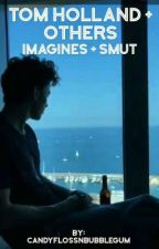 Tom Holland + Others - Imagines + Smut by candyflossNbubblegum