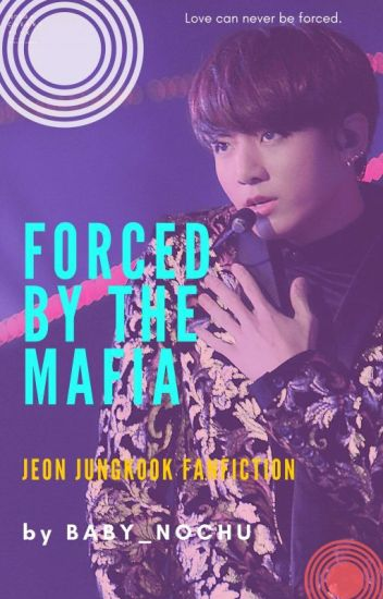 Forced by the mafia (Jungkook ff) Version 1✔