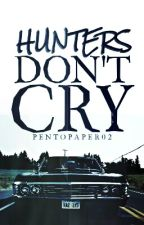 Hunters Don't Cry (Supernatural Fanfic) by PenToPaper02