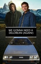 We Gonna Need A DeLorean (Again!)  (Destiel) by StormRebel_Love