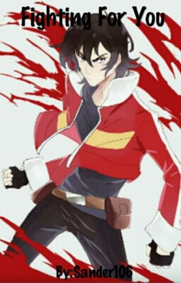 Fighting For You (Voltron! Keith X Reader) - Sander Redhood