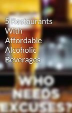 5 Restaurants With Affordable Alcoholic  Beverages by oouzo1