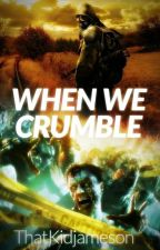 When we crumble (Rewritten) (oh hold) by Thatkidjameson